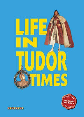 Essential History Guides: Life in Tudor Times -