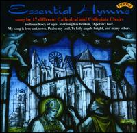 Essential Hymns - Belfast Cathedral Choir (choir, chorus); Chapel Choir of Selwyn College, Cambridge (choir, chorus); Choir of Keble College, Oxford (choir, chorus); Choir of Queens' College, Cambridge (choir, chorus)