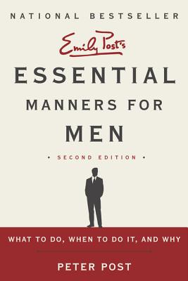 Essential Manners for Men: What to Do, When to Do It, and Why - Post, Peter