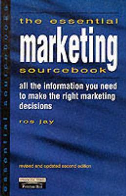Essential Marketing Sourcebook - Jay, Ros