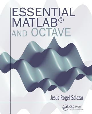 Essential MATLAB and Octave - Rogel-Salazar, Jesus
