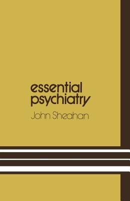 Essential Psychiatry: A Guide to Important Principles for Nurses and Laboratory Technicians - Sheahan, John