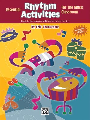 Essential Rhythm Activities for the Music Classroom: Ready-To-Use Lessons and Games for Grades Pre-K-8 - Branscome, Eric, Dr. (Composer)