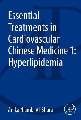Essential Treatments in Cardiovascular Chinese Medicine 1: Hyperlipidemia - Al-Shura, Anika Niambi