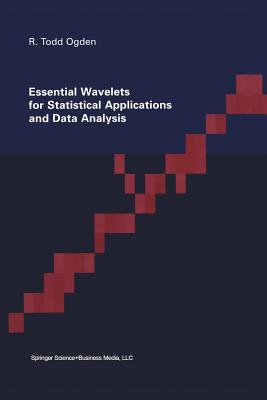 Essential Wavelets for Statistical Applications and Data Analysis - Ogden, Todd