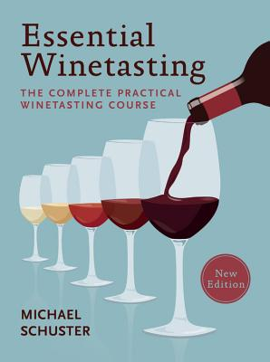Essential Winetasting: The Complete Practical Winetasting Course - Schuster, Michael