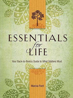Essentials for Life: Your Back-To-Basics Guide to What Matters Most - Ford, Marcia