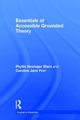 Essentials of Accessible Grounded Theory - Stern, Phyllis Noerager, Faan