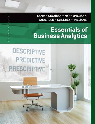 Essentials of Business Analytics - Camm, Jeffrey D, and Cochran, James J, and Fry, Michael J