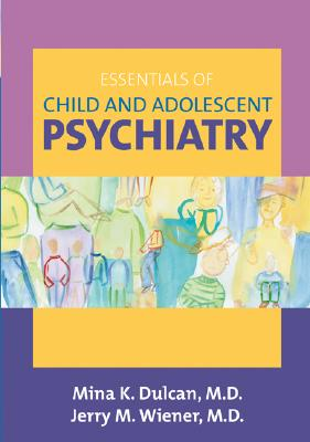 Essentials of Child and Adolescent Psychiatry - Dulcan, Mina K, Dr., M.D. (Editor), and Wiener, Jerry M, Dr., M.D. (Editor)