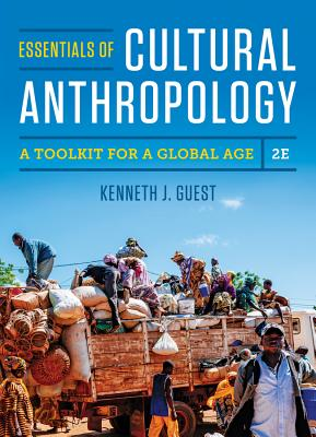 Essentials of Cultural Anthropology: A Toolkit for a Global Age - Guest, Kenneth J