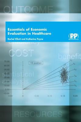 Essentials of Economic Evaluation in Healthcare - Elliott, Rachel