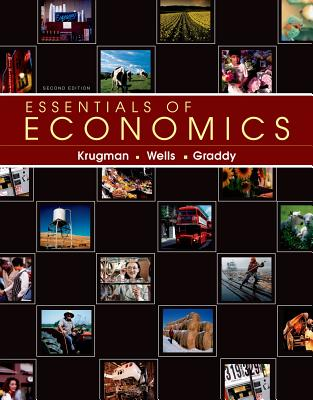 Essentials of Economics - Krugman, Paul, and Wells, Robin, and Graddy, Kathryn