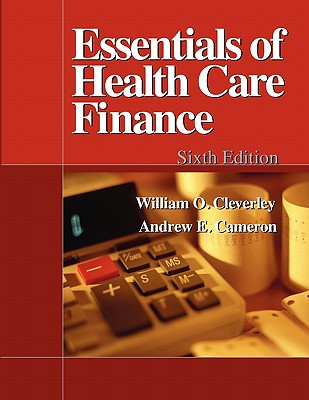 Essentials of Healthcare Finance, 6e - Cleverley, William, and Cameron, Andrew E, PH.D., MBA