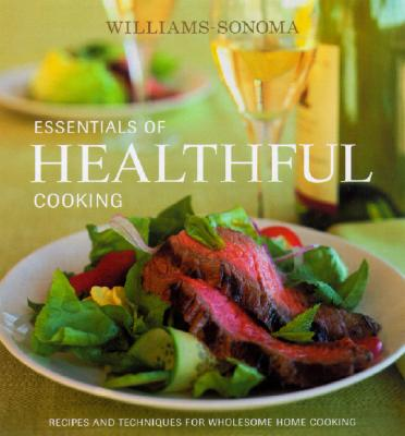 Essentials of Healthful Cooking: Recipes and Techniques for Wholesome Home Cooking - Williams, Chuck (Editor), and Hess, Mary Abbott, LHD, MS, RD, FADA (Text by), and Tucker & Hossler (Photographer)