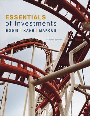 Essentials of Investments - Bodie, Zvi, and Kane, Alex, and Marcus, Alan J, Professor