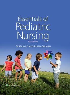 Essentials of Pediatric Nursing - Kyle, Theresa, Msn, and Carman, Susan, Msn, MBA, and Kyle, Terri, Msn