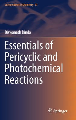 Essentials of Pericyclic and Photochemical Reactions - Dinda, Biswanath