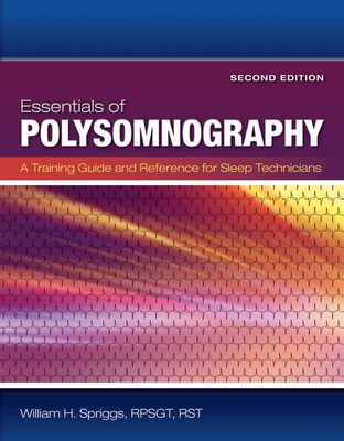 Essentials of Polysomnography: A Training Guide and Reference for Sleep Technicians - Spriggs, William H