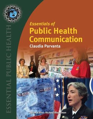 Essentials of Public Health Communication - Parvanta, Claudia, and Nelson, David E, and Parvanta, Sarah A