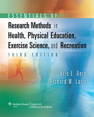 Essentials of Research Methods in Health, Physical Education, Exercise Science, and Recreation - Berg, Kris E, and Latin, Richard W