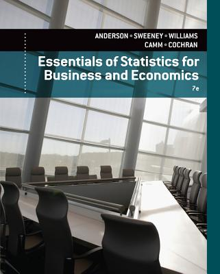 Essentials of Statistics for Business and Economics - Anderson, David R, and Sweeney, Dennis J, and Williams, Thomas A
