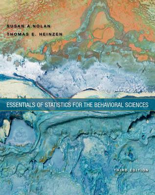 Essentials of Statistics for the Behavioral Sciences - Nolan, Susan A, and Heinzen, Thomas