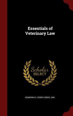 Essentials of Veterinary Law - Hemenway, Henry Bixby 1856- (Creator)