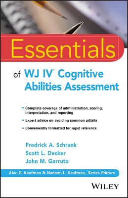 Essentials of Wj IV Cognitive Abilities Assessment - Schrank, Fredrick A, and Decker, Scott L, and Garruto, John M