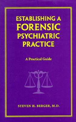 Establishing a Forensic Psychiatric Practice: A Practical Guide - Berger, Steven H, M.D.