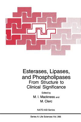 Esterases, Lipases, and Phospholipases: From Structure to Clinical Significance - Mackness, M I (Editor), and Clerc, M (Editor)