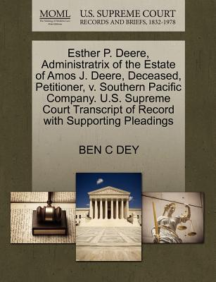 Esther P. Deere, Administratrix of the Estate of Amos J. Deere, Deceased, Petitioner, V. Southern Pacific Company. U.S. Supreme Court Transcript of Record with Supporting Pleadings - Dey, Ben C