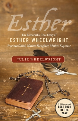 Esther: The Remarkable True Story of Esther Wheelwright - Puritan - Wheelwright, Julie