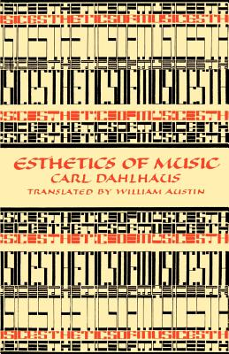 Esthetics of Music - Dahlhaus, Carl, and Austin, William W (Introduction by)