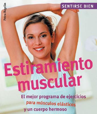 Estiramiento Muscular: El Mejor Programa de Ejercicios Para Musculos Elasticos y Un Cuerpo Hermoso - Regelin, Petra