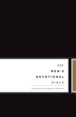 ESV Men's Devotional Bible - Ash, Christopher (Contributions by), and Begg, Alistair (Contributions by), and Bloom, Jon (Contributions by)