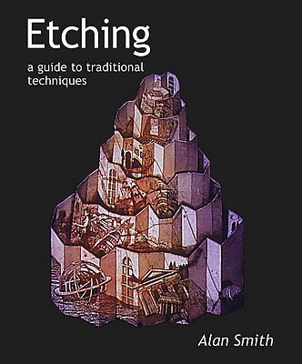 Etching: A Guide to Traditional Techniques - Smith, Alan