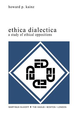 Ethica Dialectica: A Study of Ethical Oppositions - Kainz, H P