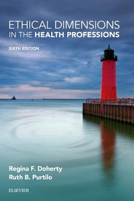 Ethical Dimensions in the Health Professions - Doherty, Regina F., OTR/L, FAOTA, and Purtilo, Ruth B.