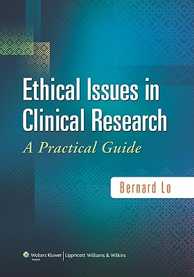 Ethical Issues in Clinical Research: A Practical Guide - Lo, Bernard, MD