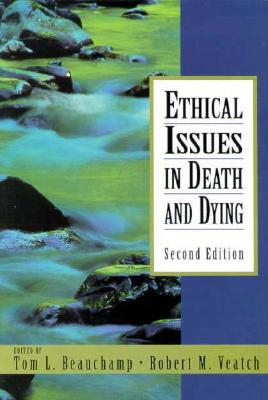 Ethical Issues in Death and Dying - Beauchamp, Tom L, and Veatch, Robert M