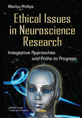Ethical Issues in Neuroscience Research: Integrative Approaches & Paths to Progress - Phillips, Marilyn (Editor)