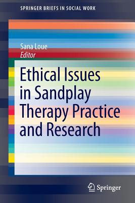 Ethical Issues in Sandplay Therapy Practice and Research - Loue, Sana, Dr. (Editor)
