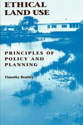 Ethical Land Use: Principles of Policy and Planning - Beatley, Timothy, Professor