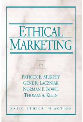 Ethical Marketing - Murphy, Patrick, and Laczniak, Gene, and Bowie, Norman
