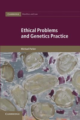 Ethical Problems and Genetics Practice - Parker, Michael