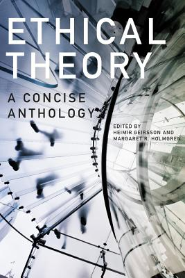 Ethical Theory: A Concise Anthology - Holmgren, Margaret R. (Editor), and Geirsson, Heimir (Editor)