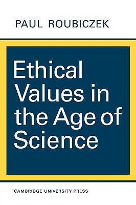 Ethical Values in the Age of Science - Roubiczek, Paul