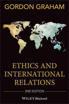 Ethics and International Relations - Graham, Gordon