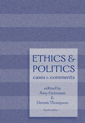 Ethics and Politics: Cases and Comments - Gutmann, Amy
